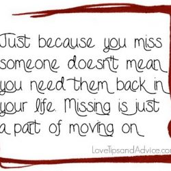 Breakup quote - just because you miss someone doesnt mean you need them back in your life missing is just a part of moving on