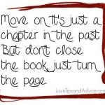 Breakup quote - move on its just a chapter in the past but dont close the book just turn the page