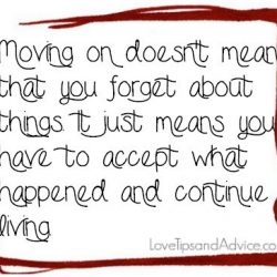 Breakup quote - moving on doesnt mean that you forget about things it just means you have to accept what happened and continue living