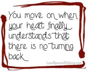Breakup quote - you move on when your heart finally understands that there is no turning back
