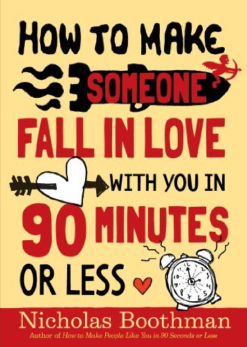 How to Make Someone Fall in Love With You in 90 Minutes or Less - Nicholas Boothman