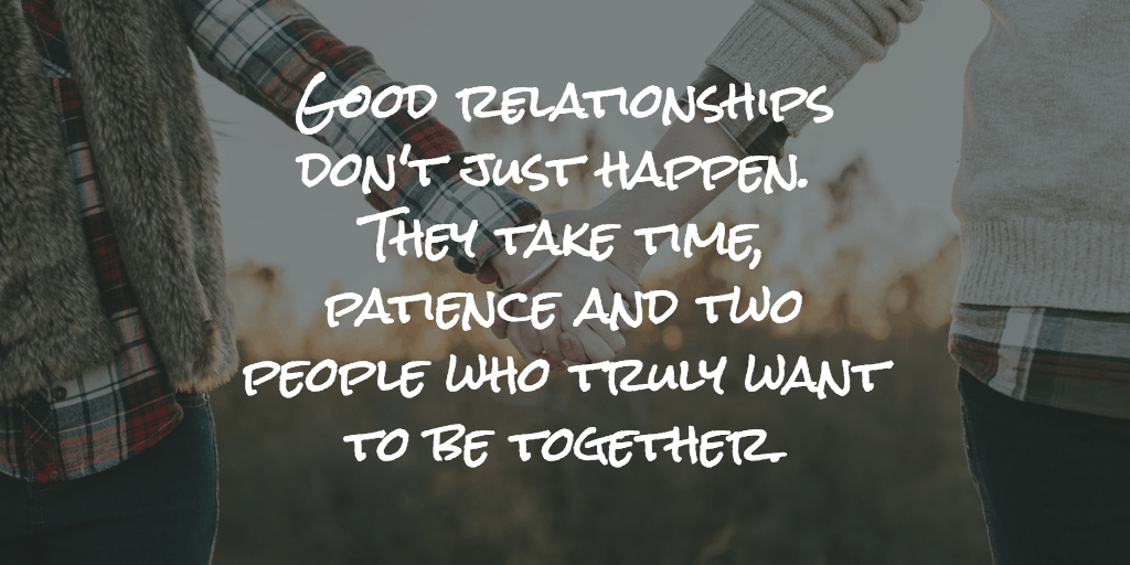 Love quote - good relationships don't just happen
