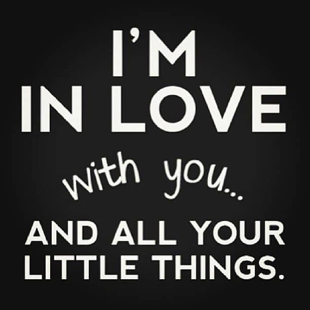 Quote - I'm in love with you and all your little things