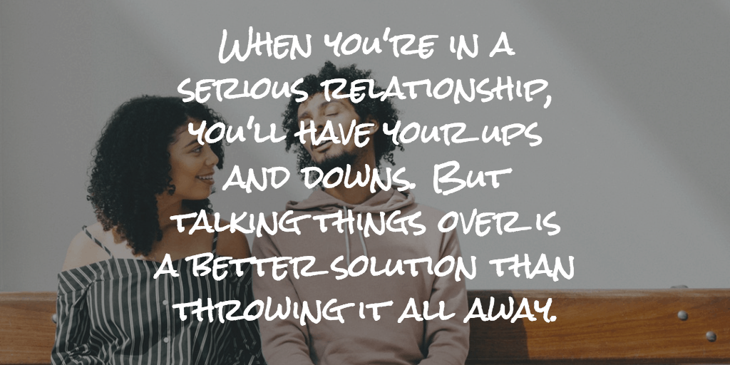 Talking things over is a better solution than throwing it all away