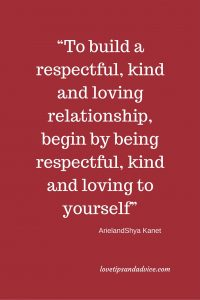 Begin by being respectful, kind and loving to yourself - love quotes
