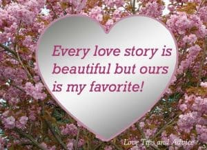 Quote - Every love story is beautiful but ours is my favorite!