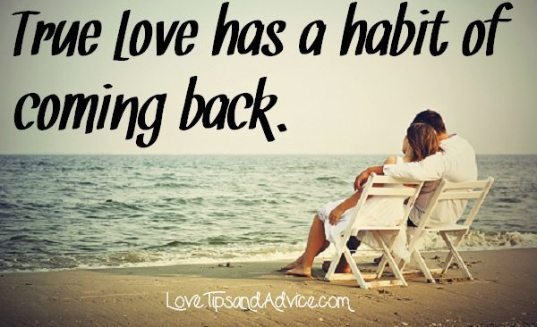 True love has a habit of coming back love tips and advice the end if there is a special someone out there you found you way back to then consider sharing this quote picture with them im sure they will agree altavistaventures Image collections