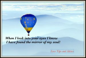 When I look into your eyes I know I have found the mirror of my soul