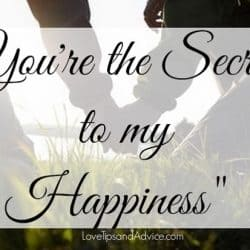 You're the secret to my happiness